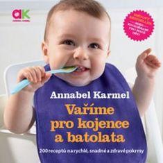 Annabel Karmel: Vaříme pro kojence a batolata - 200 receptů na rychlé, snadné a zdravé pokrmy