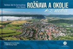Bohuš Schwarzbacher: Rožňava a okolie z neba - Rožňava and Its Surroundings From Heaven