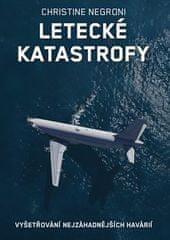 Christine Negroni: Letecké katastrofy - Vyšetřování nejzáhadnějších havárií