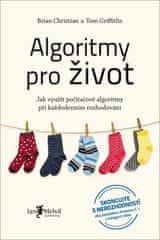 Brian Christian: Algoritmy pro život - Jak využít počítačové algoritmy při každodenním rozhodování
