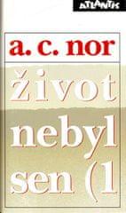 A. C. Nor: Život nebyl sen (1)