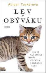 Abigail Tuckerová: Lev v obýváku - Jak si nás kočky domácí ochočily a ovládly svět