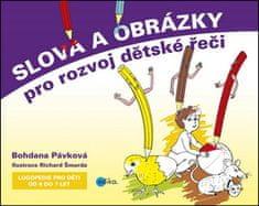 Bohdana Pávková: Slova a obrázky pro rozvoj dětské řeči - Logopedie pro děti od 4 do 7 let