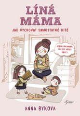 Anna Bykovová: Líná máma - Jak vychovat samostatné dítě