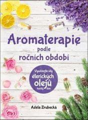 Adéla Zrubecká: Aromaterapie podle ročních období - Využívejte síly éterických olejů každý den