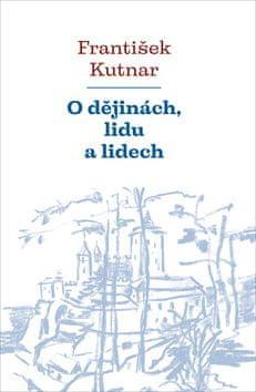 František Kutnar: O dějinách, lidu a lidech