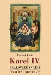 František Kavka: Karel IV. - královské sňatky - Čtyři ženy otce vlasti