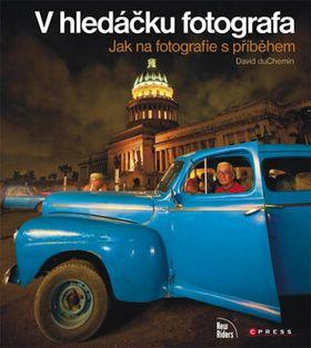 David DuChemin: V hledáčku fotografa - Jak na fotografie s příběhem
