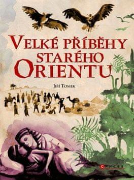 Jiří Tomek: Velké příběhy starého Orientu