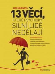 Amy Morinová: 13 věcí, které psychicky silní lidé nedělají - Získejte mentální sílu. Vzdorujte svým úzkostem. Trénujte mozek ke štěstí a úspěchu. Nebojte se změnit svůj život.