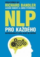 Alessio Roberti, Owen Fitzpatrick, Richard Bandler: NLP pro každého - Naprogramujte svou hlavu na úspěch