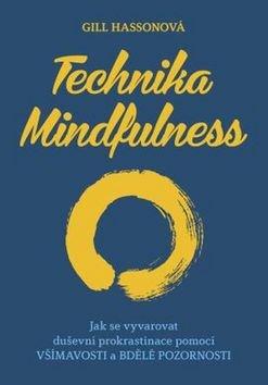Gill Hasson: Technika Mindfulness - Jak se vyvarovat duševní prokrastinace pomocí všímavosti a bdělé pozornosti