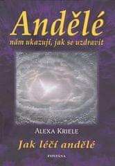 Alexa Kriele: Andělé nám ukazují, jak se uzdravit - Jak léčí andělé