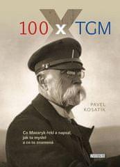 Pavel Kosatík: 100 x TGM - Co Masaryk řekl a napsal, jak to myslel a co to znamená