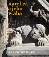 Alena Ježková: Karel IV. a jeho Praha