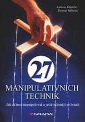 Andreas Edmüller: 27 manipulativních technik - Jak účinně manipulovat a ještě účinněji se bránit
