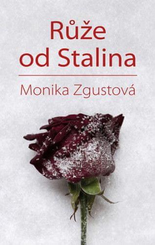 Monika Zgustová: Růže od Stalina - Pohnutý osud Stalinovy dcery
