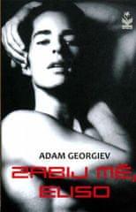 Adam Georgiev: Zabij mě Eliso