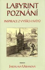 Jaroslava Urbanová: Labyrint poznání - Inspirace z vyšších světů