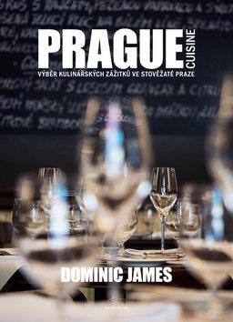 Dominic James: Prague cuisine - Výběr kulinářských zážitků ve stověžaté Praze