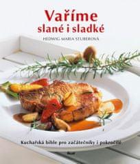 Hedwig Maria Stuberová: Vaříme slané i sladké - Kuchařská bible pro začátečníky i pokročilé