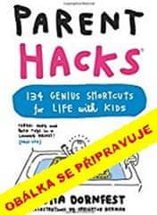 Asha Dornfestová: Rodičovské vychytávky - 134 geniálních zkratek pro život s dětmi