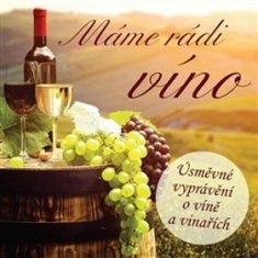 Ivan Kraus: Máme rádi víno - Úsměvné vyprávění o víně a vinařích