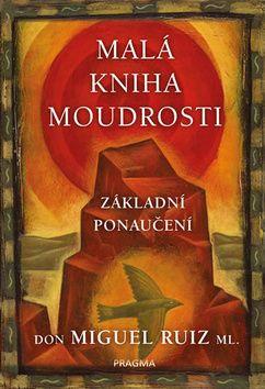 don Miguel Ruiz Jr.: Malá kniha moudrosti - Základní ponaučení