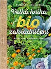 Brunhilde Bross-Burkhardt: Velká kniha biozahradničení - Pro zdravou a bohatou sklizeň