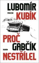 Lubomír Kubík: Proč Gabčík nestřílel