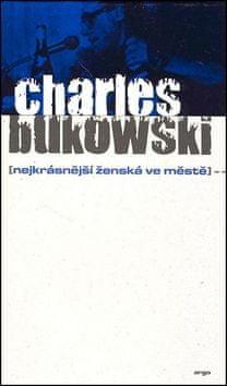 Charles Bukowski: Nejkrásnější ženská ve městě
