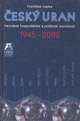 František Lepka: Český uran 1945 - 2002 - Neznámé hospodářské a politické souvislosti