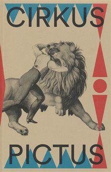 kol.: Cirkus pictus – zázračná krása a ubohá existence - Výtvarné umění a literatura 1800–1950