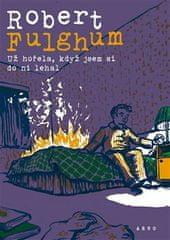 Robert Fulghum: Už hořela, když jsem si do ní lehal
