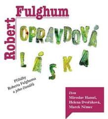 Robert Fulghum: Opravdová láska - Příběhy Roberta Fulghuma a jeho čtenářů