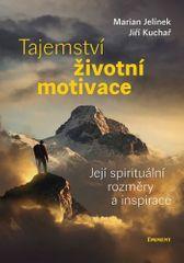 Marian Jelínek: Tajemství životní motivace - Její spirituální rozměry a inspirace