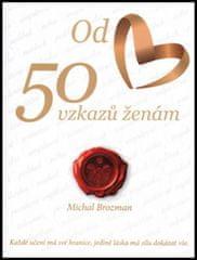 Michal Brozman: 50 vzkazů ženám - Každé učení má své hranice, jedině láska má sílu dokázat vše.
