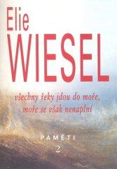 Elie Wiesel: Všechny řeky jdou do moře, moře se však nenaplní - Paměti 2
