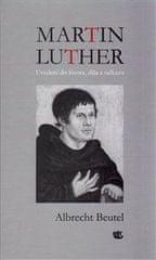 Albrecht Beutel: Martin Luther Uvedení do života, díla a odkazu
