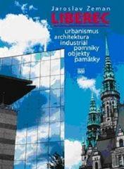 Jaroslav Zeman: Liberec - Urbanismus, architektura, industriál, pomníky, objekty, památky
