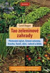 Carol Deppe: Tao zeleninové zahrady - Pěstování rajčat, listové zeleniny, hrachu, fazolí, dýní, radosti a klidu