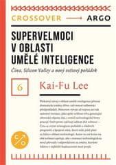 Kai-Fu Lee: Supervelmoci v oblasti umělé inteligence: Čína, Silicon Valley a nový světový pořádek