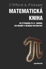 Clifford A. Pickover: Matematická kniha - Od Pythagora po 57. dimenzi: 250 milníků v dějinách matematiky