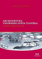 Artho S. Wittemann: Architektura vnitřního světa člověka - Začínáme chápat sami sebe