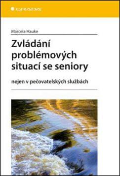 Marcela Hauke: Zvládání problémových situací se seniory - Nejen v pečovatelských službách