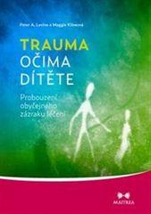 Maggie Klineová: Trauma očima dítěte - Probouzení obyčejného zázraku léčení