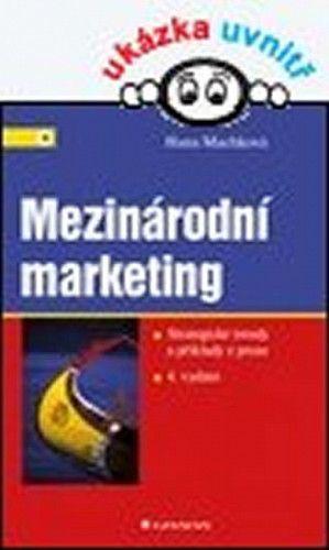 Hana Machková: Mezinárodní marketing - Strategické trendy a příklady z praxe 4. vydání