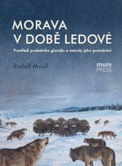 Rudolf Musil: Morava v době ledové - Prostředí posledního glaciálu a metody jeho poznávání