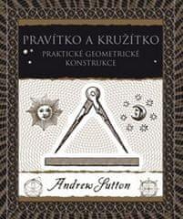 Andrew Sutton: Pravítko a kružítko - Praktické geometrické konsrtukce