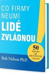 Bob Nelson: Co firmy neumí, lidé zvládnou - 50 způsobů, jak motivovat svůj tým